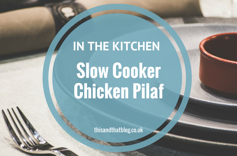 Slow Cooker Chicken Pilaf - In the Kitchen - This and That Blog