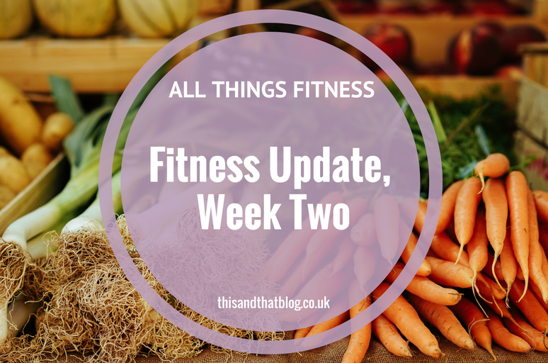 Fitness Update Week Two - All Things Fitness - This and That Blog