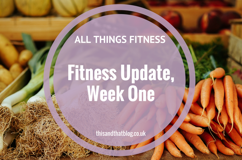 Fitness Update, Week One - All Things Fitness - This and That Blog