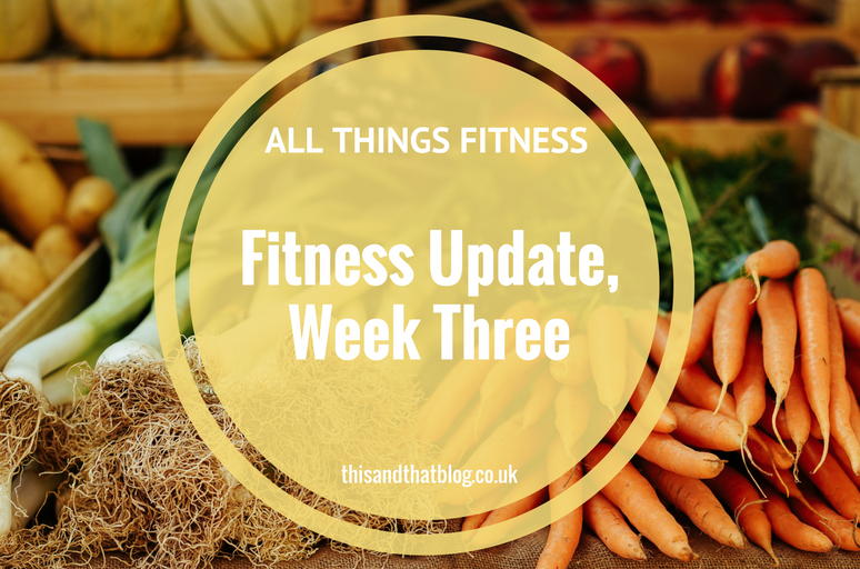 Fitness Update Week Three - All Things Fitness - This and That Blog