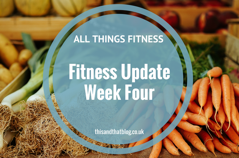 Fitness Update Week Four - All Things Fitness - This and That Blog