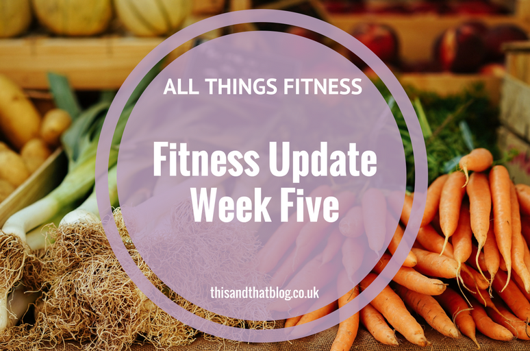 Fitness Update Week Five - All Things Fitness - This and That Blog