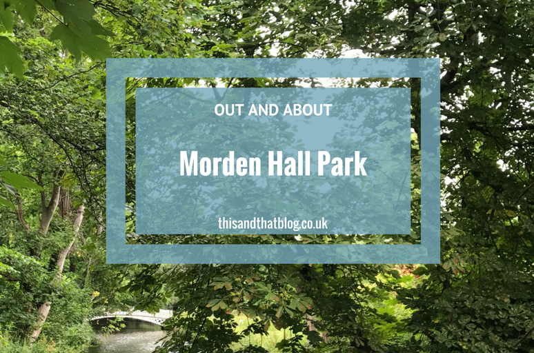 Morden Hall Park - Out and About - This and That Blog