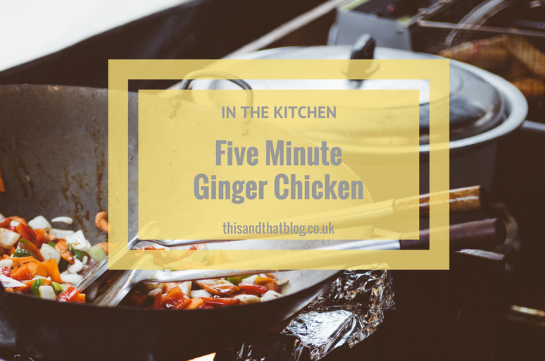 Five Minute Ginger Chicken - In the Kitchen - This and That Blog