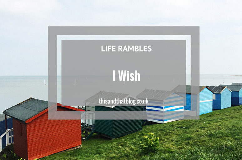 I Wish - Life Rambles - This and That Blog
