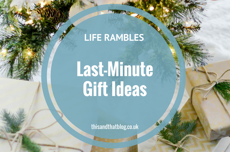 Last-Minute Gift Ideas - Life Rambles - This and That Blog
