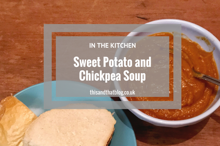 Sweet Potato and Chickpea Soup - In the Kitchen - This and That Blog
