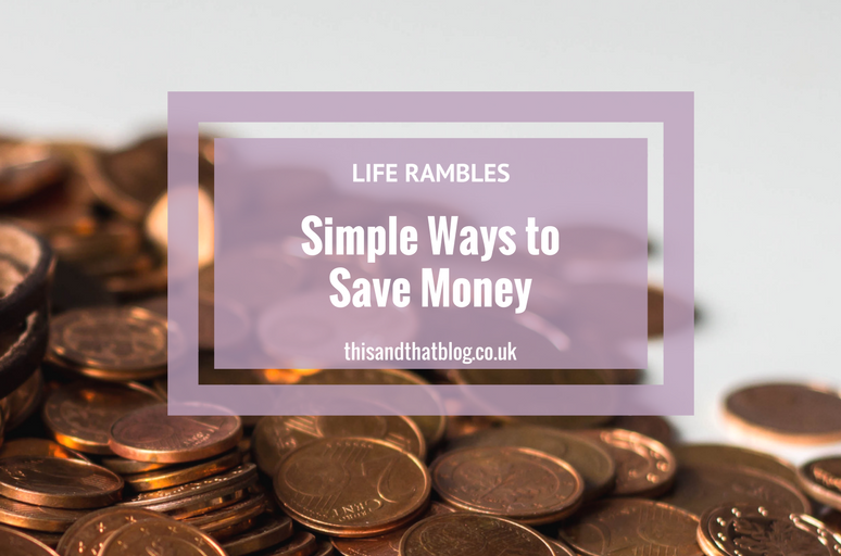 Simple Ways to Save Money - Life Rambles - This and That Blog