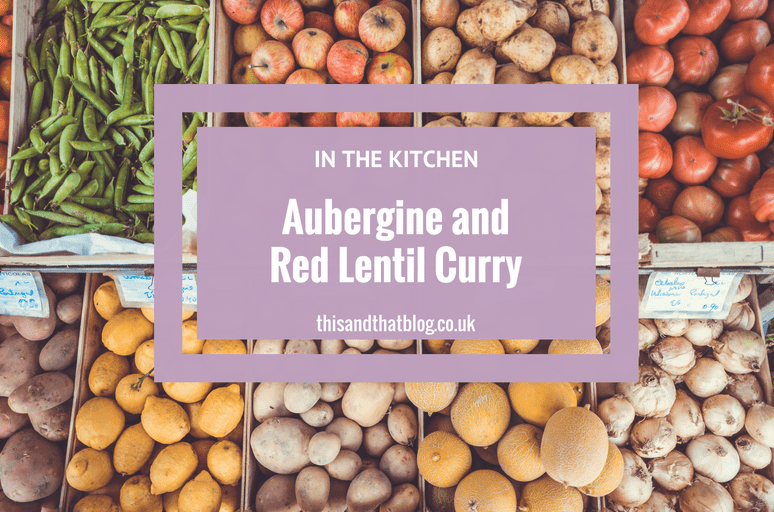 Aubergine and Red Lentil Curry - In the Kitchen - This and That Blog
